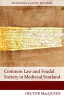 Common Law and Feudal Society in Medieval Scotland by Hector MacQueen