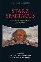 STARZ Spartacus Reimagining an Icon on Screen by Associate Professor of Classics Antony (University of Illinois) Augoustakis