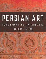 Persian Art Image-Making in Eurasia by Yuka Kadoi