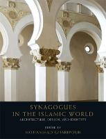 Synagogues in the Islamic World Architecture, Design and Identity by Mohammad Gharipour