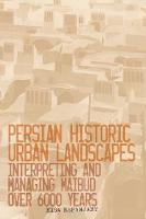 Persian Historic Urban Landscapes Interpreting and Managing Maibud Over 6000 Years by Eisa Esfanjary