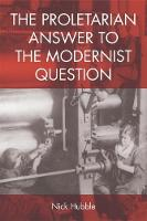 The Proletarian Answer to the Modernist Question by Nick Hubble