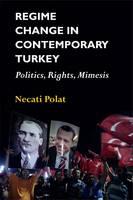 Regime Change in Contemporary Turkey Politics, Rights, Mimesis by Necati Polat