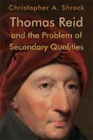 Thomas Reid and the Problem of Secondary Qualities by Dean of Students and Professor of Humanities Christopher A (Oklahoma School of Science and Mathematics) Shrock