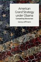 American Grand Strategy Under Obama Competing Discourses by Georg Lofflmann