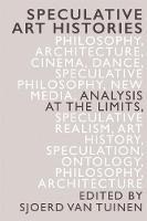 Speculative Art Histories Analysis at the Limits by Sjoerd Van Tuinen