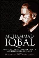 Muhammad Iqbal Essays on the Reconstruction of Modern Muslim Thought by Chad Hillier