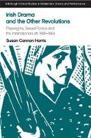Irish Drama and the Other Revolutions Playwrights, Sexual Politics, and the International Left, 1892-1964 by Susan Cannon Harris