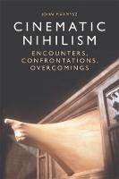 Cinematic Nihilism Encounters, Confrontations, Overcomings by John Marmysz