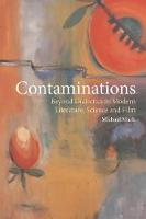 Contaminations Beyond Dialectics in Modern Literature, Science and Film by Michael (Durham University) Mack