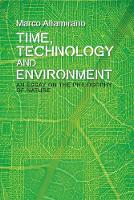 Time, Technology and Environment An Essay on the Philosophy of Nature by Marco Altamirano, Andrea Eckersley, Antonia Pont, Jon Roffe