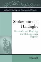 Shakespeare in Hindsight Counterfactual Thinking and Shakespearean Tragedy by Amir Khan