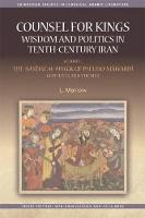 Counsel for Kings: Wisdom and Politics in Tenth-Century Iran Volume I: the Nasihat Al-Muluk of Pseudo-Mawardi: Contexts and Themes by L. Marlow