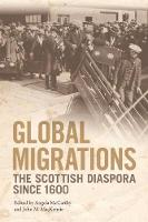 Global Migrations The Scottish Diaspora Since 1600 by Angela McCarthy