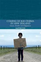 Coming-Of-Age Cinema in New Zealand Genre, Gender and Adaptation by Author Alistair (University of Otago) Fox