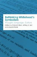 Rethinking Whitehead's Symbolism Thought, Language, Culture by Kilsby Family/John B Cobb Jr Professor of Process Studies and Founder of the Whitehead Research Project Roland (Claremon Faber