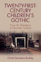 Twenty-First-Century Children s Gothic From the Wanderer to Nomadic Subject by Chloe Germaine Buckley, Andrea Eckersley, Antonia Pont, Jon Roffe