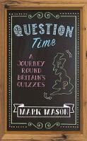 Question Time A Journey Round Britain's Quizzes by Mark Mason