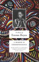 The Book of Emma Reyes A Memoir in Correspondence by Emma Reyes, Daniel Alarcon