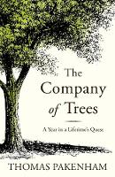 The Company of Trees A Year in a Lifetime's Quest by Thomas Pakenham