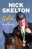 Gold My Autobiography by Nick Skelton
