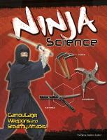 Ninja Science Camouflage, Weapons and Stealthy Attacks by Marcia Amidon Lusted