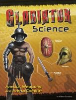 Gladiator Science Armour, Weapons and Arena Combat by Allison Lassieur