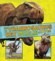 Tyrannosaurus Rex and Its Relatives The Need-to-Know Facts by Megan Cooley Peterson