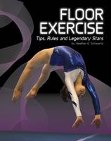 Floor Exercise Tips, Rules, and Legendary Stars by Heather E. Schwartz