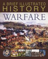 A Brief Illustrated History of Warfare by Steve Parker
