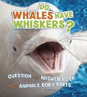 Do Whales Have Whiskers? A Question and Answer Book about Animal Body Parts by Emily James