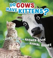 Do Cows Have Kittens? A Question and Answer Book about Animal Babies by Emily James
