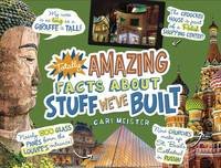Totally Amazing Facts About Stuff We've Built by Cari Meister