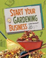 Start Your Gardening Business by Amie Jane Leavitt