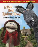 Sock Puppet Theatre Presents Little Red Riding Hood A Make & Play Production by Christopher L. Harbo
