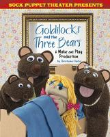 Sock Puppet Theatre Presents Goldilocks and the Three Bears A Make & Play Production by Christopher L. Harbo