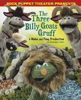 Sock Puppet Theatre Presents The Three Billy Goats Gruff A Make & Play Production by Christopher L. Harbo