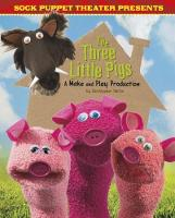 Sock Puppet Theatre Presents The Three Little Pigs A Make & Play Production by Christopher L. Harbo