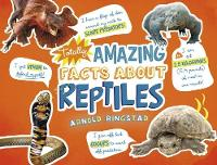 Totally Amazing Facts About Reptiles by Arnold Ringstad
