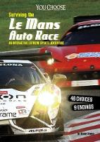 Surviving the Le Mans 24 Hours Race An Interactive Extreme Sports Adventure by Blake Hoena