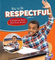 How to Be Respectful A Question and Answer Book About Respect by Emily James