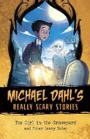 The Girl in the Graveyard And Other Scary Tales by Michael Dahl