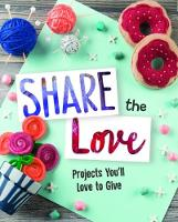 Share the Love Projects You'll Love to Give by Mari Bolte