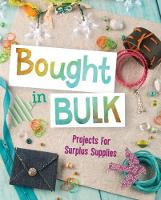 Bought In Bulk Projects For Surplus Supplies by Mari Bolte