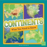 Continents What You Need to Know by Jill Sherman