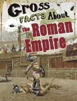 Gross Facts About the Roman Empire by Mira Vonne