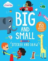 Start Little Learn Big: Big and Small Sticker and Draw Over 150 Opposites Stickers by Parragon Books Ltd