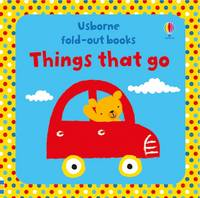 Fold-Out Things That Go by Fiona Watt