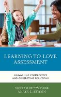 Learning to Love Assessment Unraveling Complexities and Generating Solutions by Sherah Betts Carr, Anaya L. Bryson