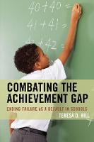 Combating the Achievement Gap Ending Failure as a Default in Schools by Teresa Hill